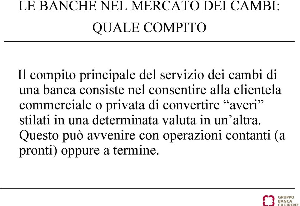 commerciale o privata di convertire averi stilati in una determinata valuta