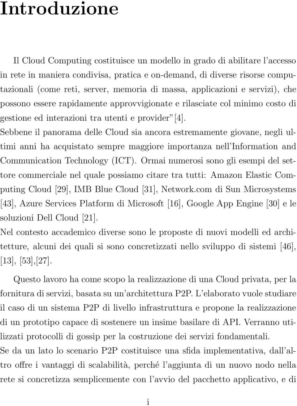 Sebbene il panorama delle Cloud sia ancora estremamente giovane, negli ultimi anni ha acquistato sempre maggiore importanza nell Information and Communication Technology (ICT).
