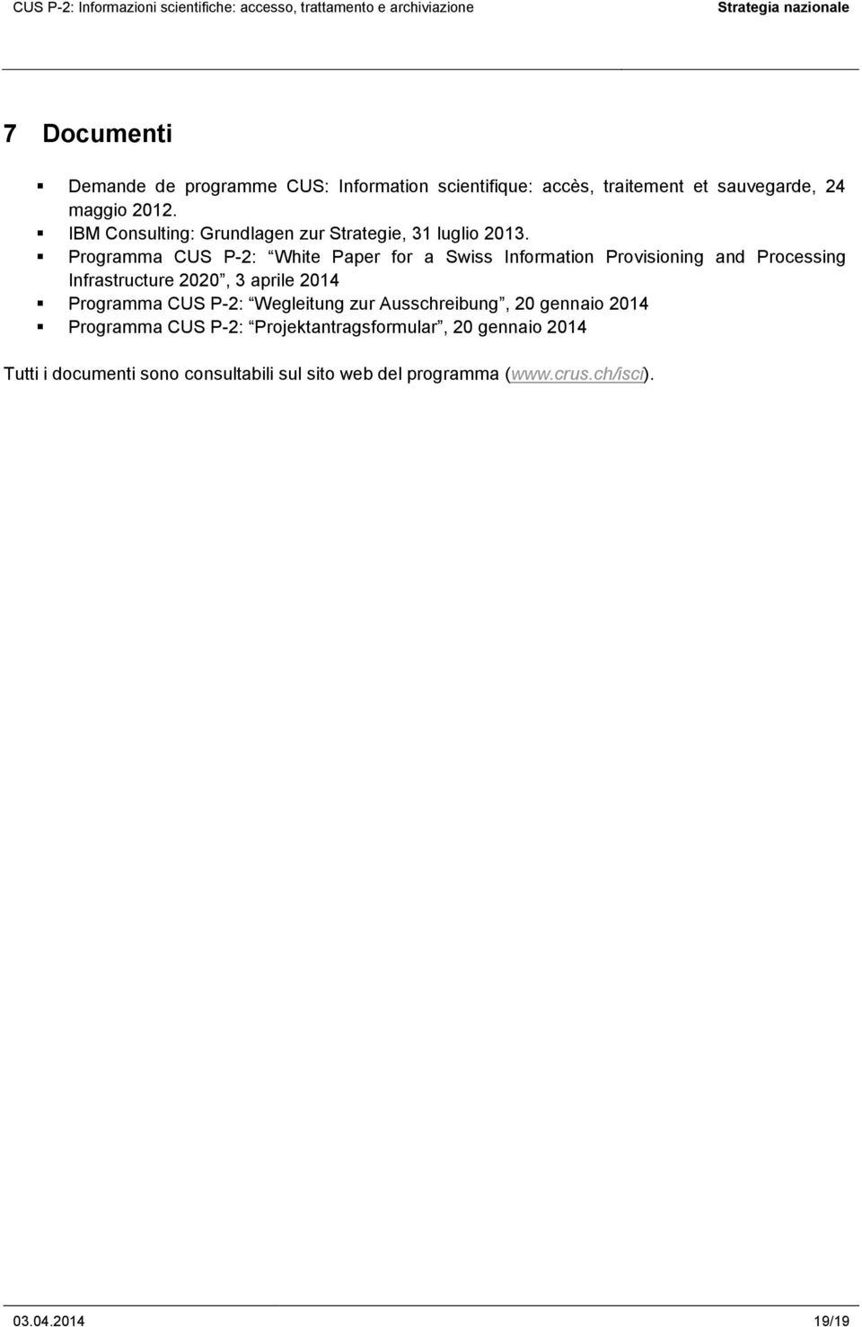 Programma CUS P-2: White Paper for a Swiss Information Provisioning and Processing Infrastructure 2020, 3 aprile 2014 Programma
