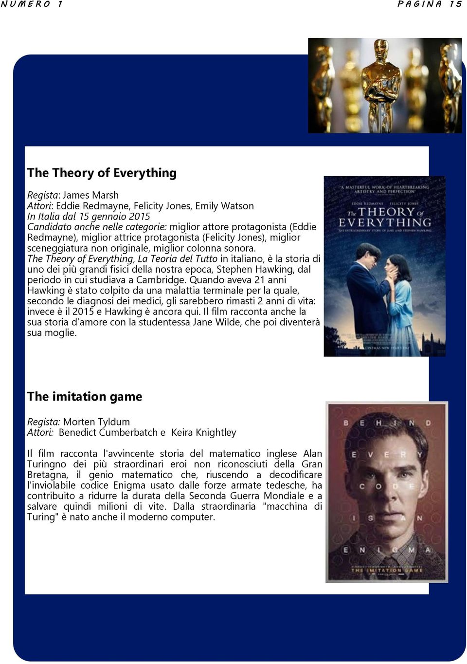 The Theory of Everything, La Teoria del Tutto in italiano, è la storia di uno dei più grandi fisici della nostra epoca, Stephen Hawking, dal periodo in cui studiava a Cambridge.