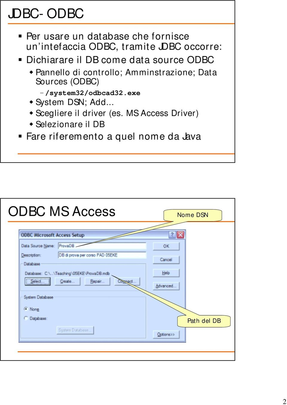 (ODBC) /system32/odbcad32.exe System DSN; Add... Scegliere il driver (es.