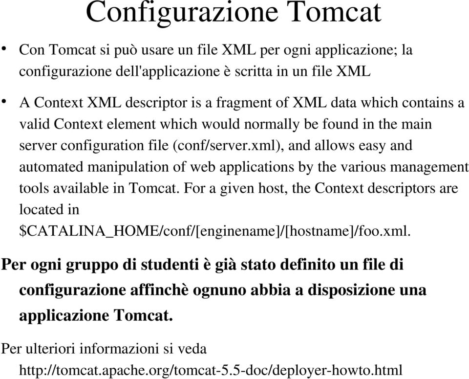xml), and allows easy and automated manipulation of web applications by the various management tools available in Tomcat.