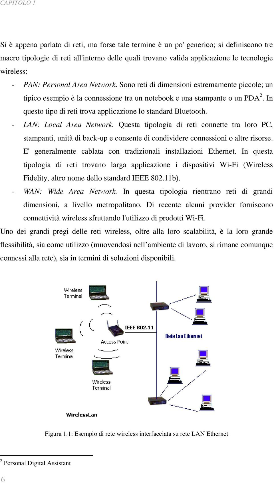 In questo tipo di reti trova applicazione lo standard Bluetooth. - LAN: Local Area Network.