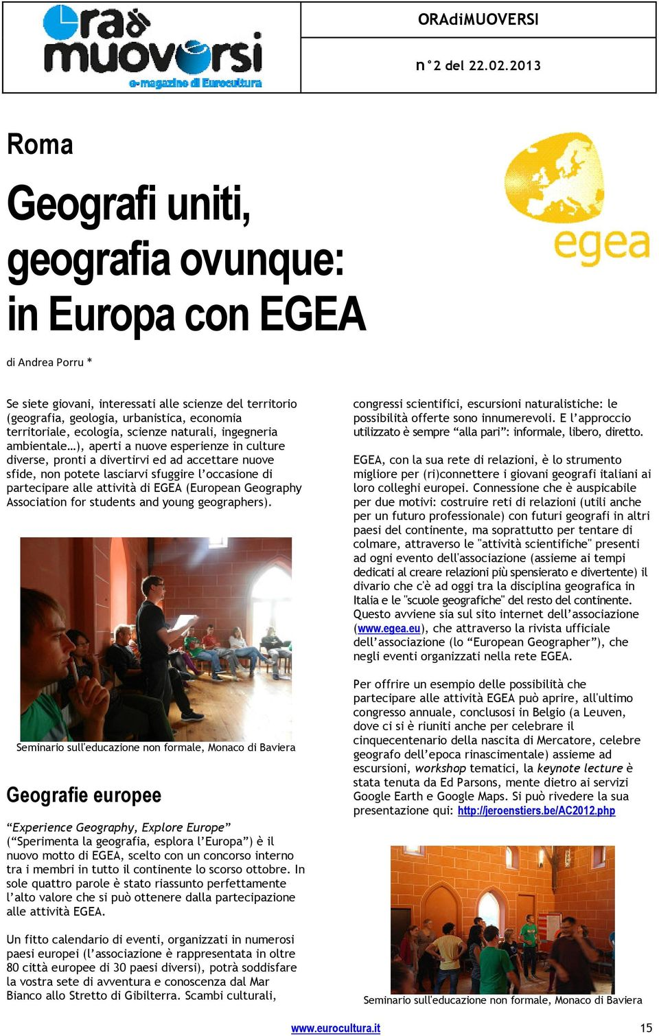 partecipare alle attività di EGEA (European Geography Association for students and young geographers).