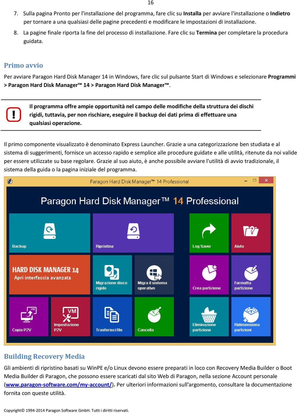 Primo avvio Per avviare Paragon Hard Disk Manager 14 in Windows, fare clic sul pulsante Start di Windows e selezionare Programmi > Paragon Hard Disk Manager 14 > Paragon Hard Disk Manager.