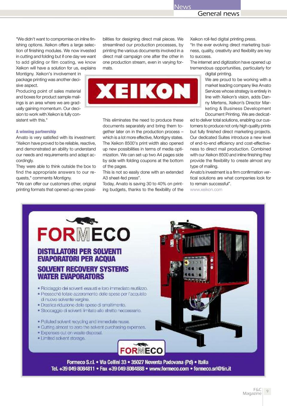 Xeikon's involvement in package printing was another decisive aspect. Producing point of sales material and boxes for product sample mailings is an area where we are gradually gaining momentum.