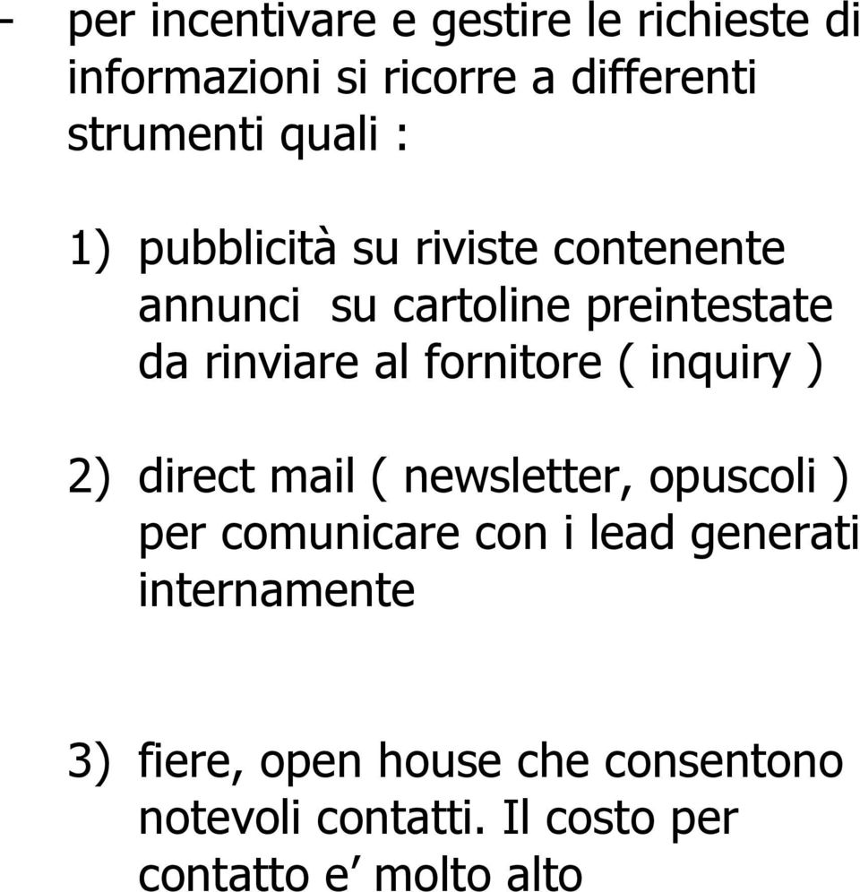 fornitore ( inquiry ) 2) direct mail ( newsletter, opuscoli ) per comunicare con i lead