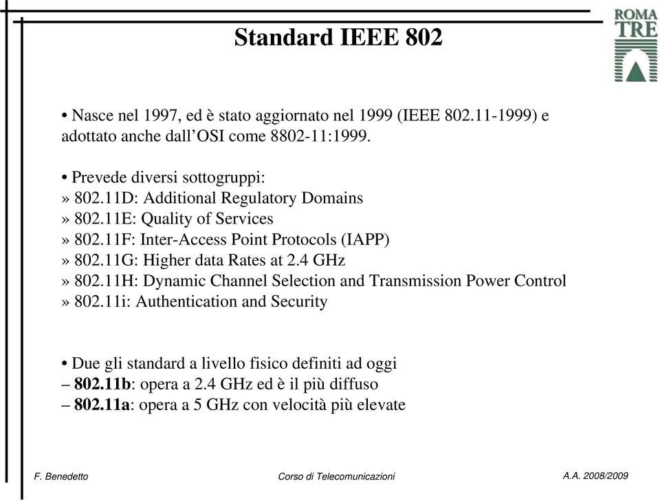 11F: Inter-Access Point Protocols (IAPP)» 802.11G: Higher data Rates at 2.4 GHz» 802.