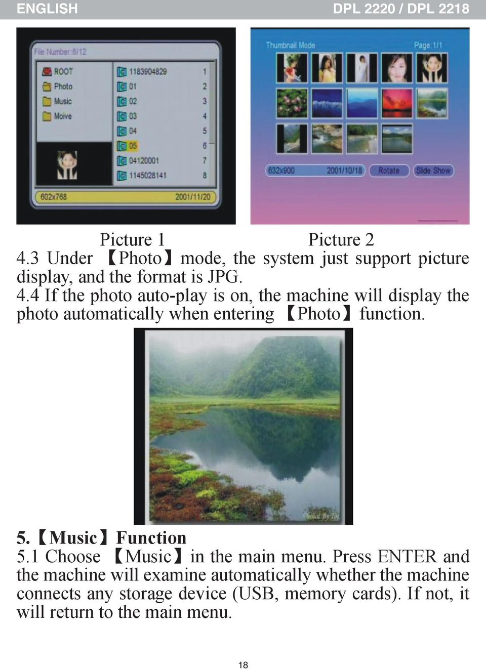 4 If the photo auto-play is on, the machine will display the photo automatically when entering Photo function. 5.