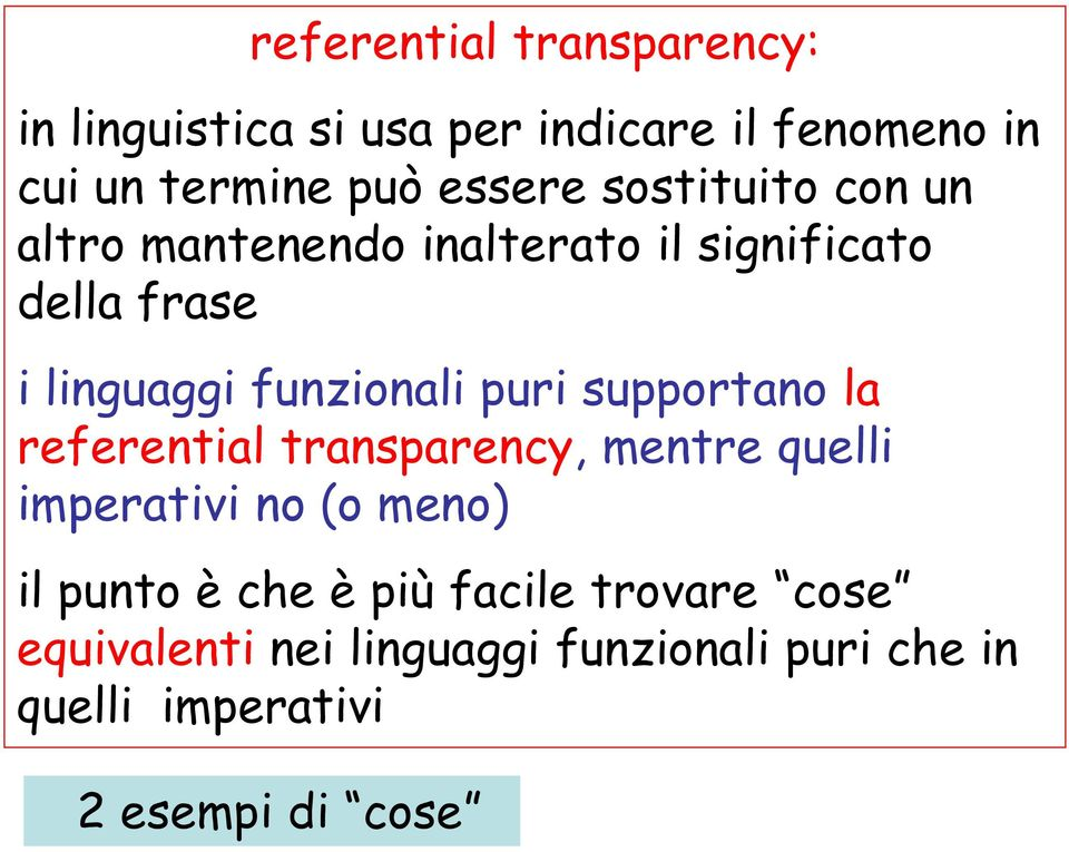 funzionali puri supportano la referential transparency, mentre quelli imperativi no (o meno) il