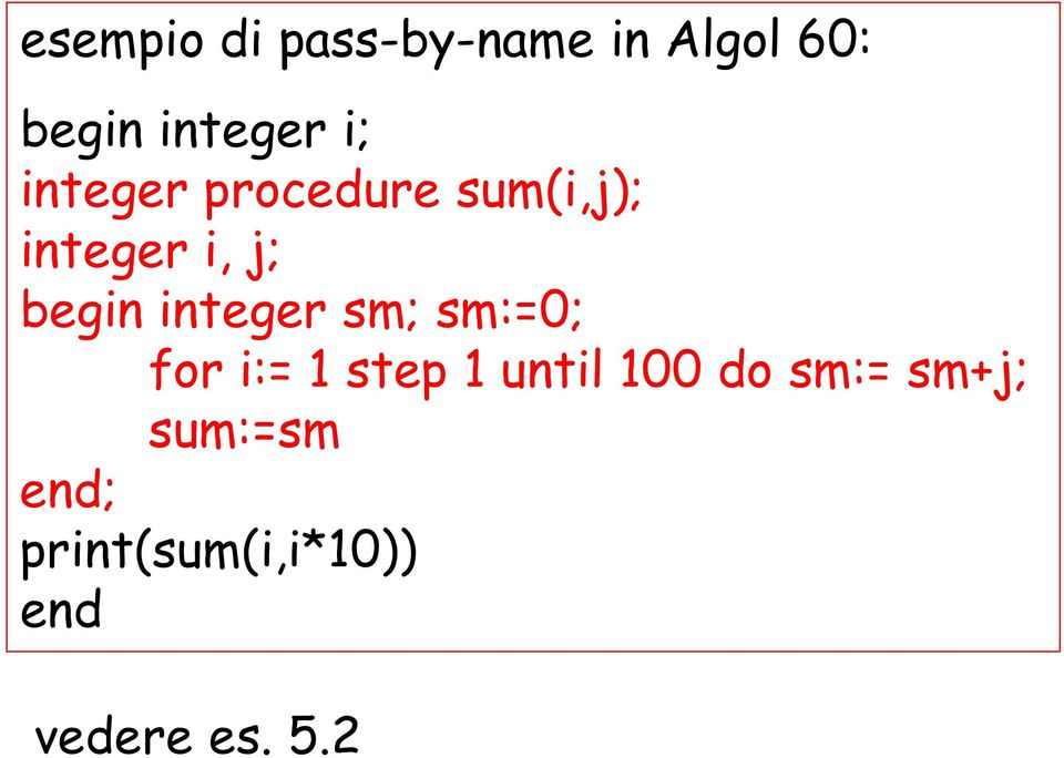 integer sm; sm:=0; for i:= 1 step 1 until 100 do