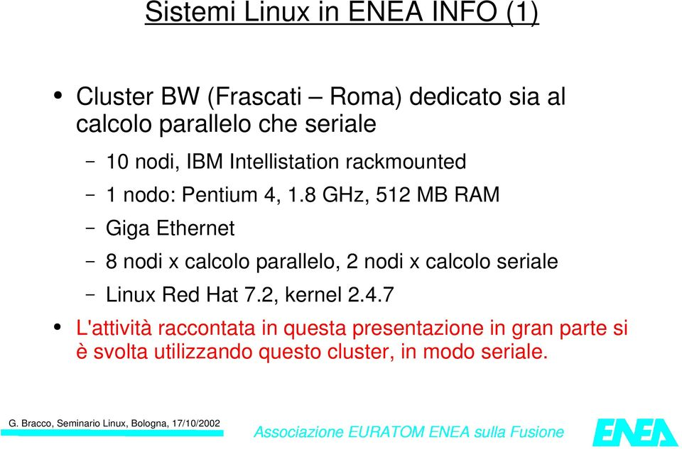 8 GHz, 512 MB RAM Giga Ethernet 8 nodi x calcolo parallelo, 2 nodi x calcolo seriale Linux Red Hat
