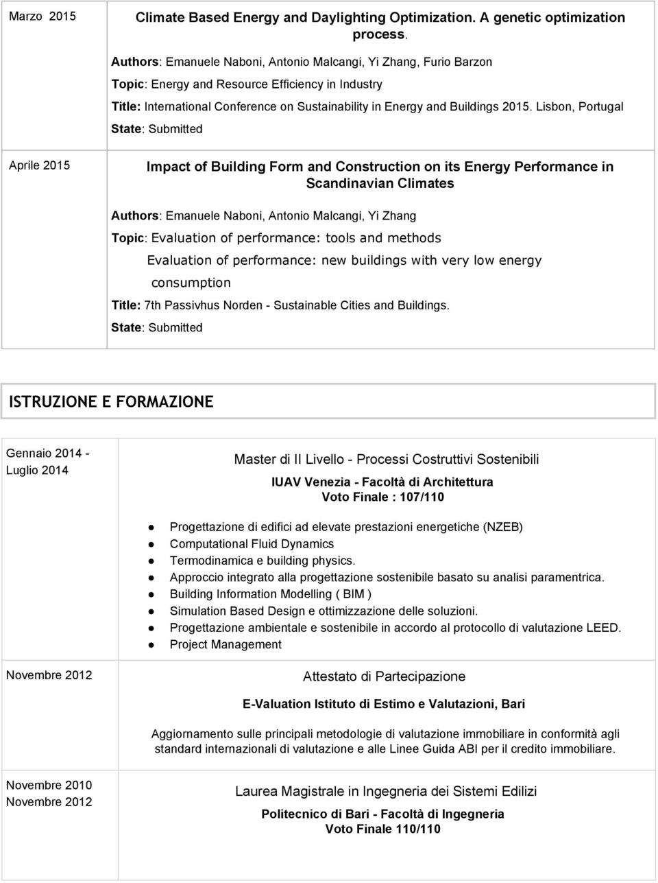 Lisbon, Portugal State : Submitted Aprile 2015 Impact of Building Form and Construction on its Energy Performance in Scandinavian Climates Authors : Emanuele Naboni, Antonio Malcangi, Yi Zhang Topic