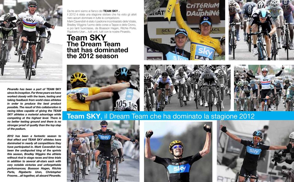 .. tutti uniti, tutti con le nostre Pinarello. Team SKY The Dream Team that has dominated the 2012 season Pinarello has been a part of TEAM SKY since its inception.