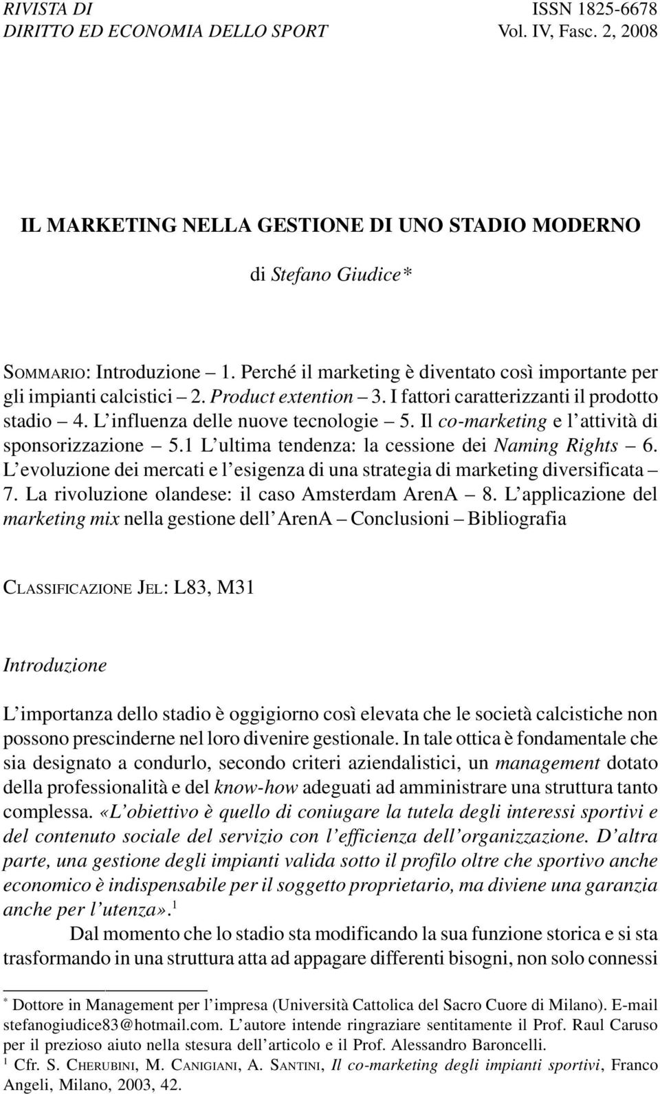 Il co-marketing e l attività di sponsorizzazione 5.1 L ultima tendenza: la cessione dei Naming Rights 6. L evoluzione dei mercati e l esigenza di una strategia di marketing diversificata 7.