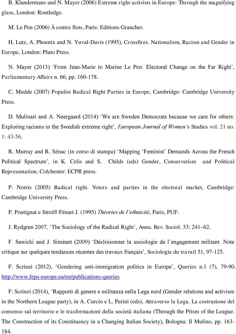 66, pp. 160-178. C. Mudde (2007) Populist Radical Right Parties in Europe, Cambridge: Cambridge University Press. D. Mulinari and A.
