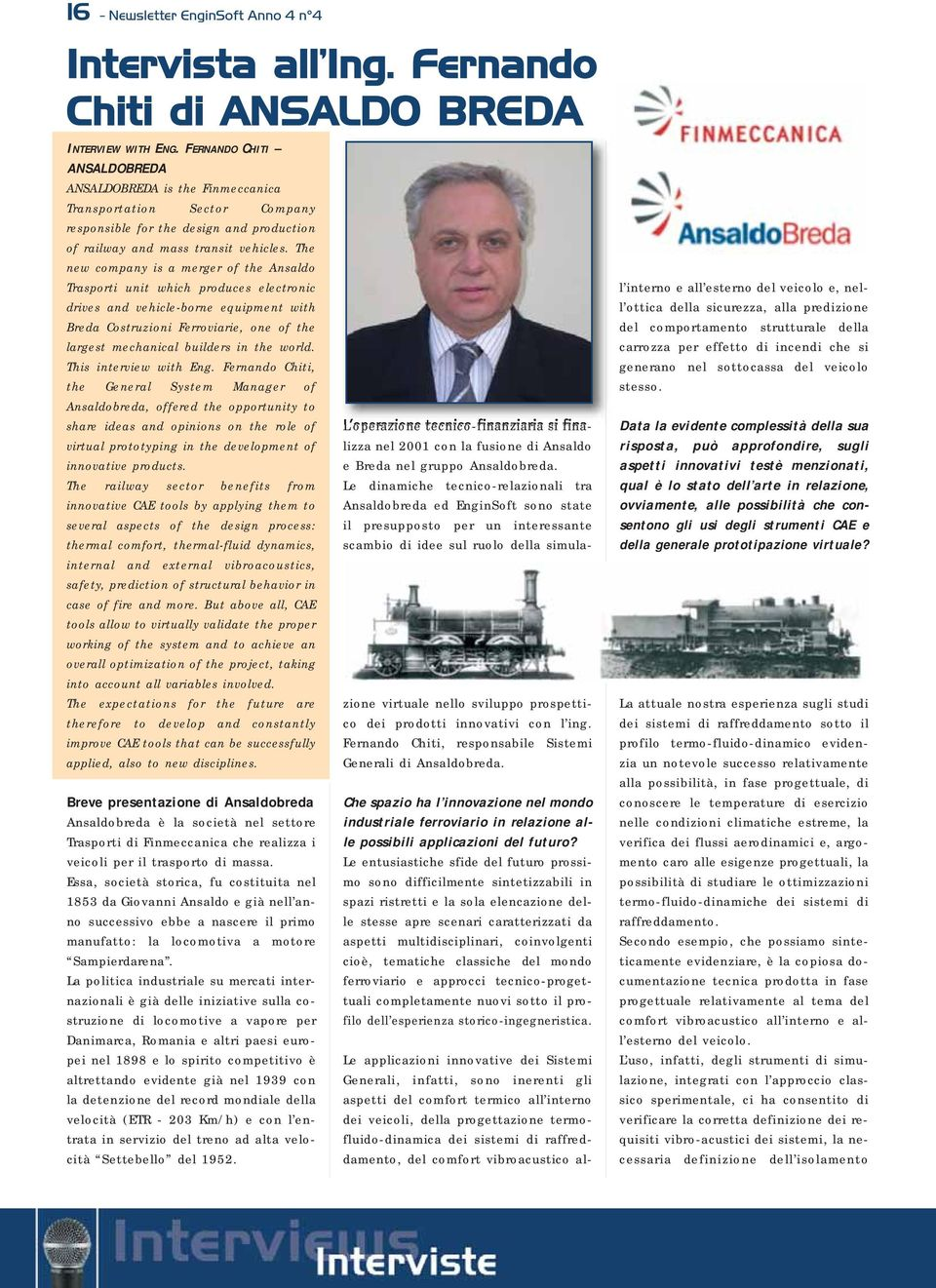 The new company is a merger of the Ansaldo Trasporti unit which produces electronic drives and vehicle-borne equipment with Breda Costruzioni Ferroviarie, one of the largest mechanical builders in