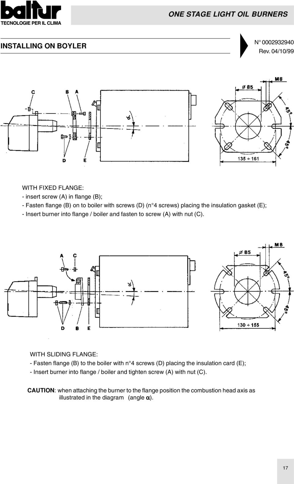 gasket (E); - Insert burner into flange / boiler and fasten to screw (A) with nut (C).