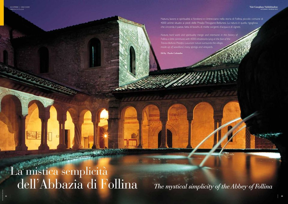 Nature, hard work and spirituality merge and intertwine in the history of Follina, a little commune with 4000 inhabitants lying at the foot of the Treviso-Belluno Prealps.
