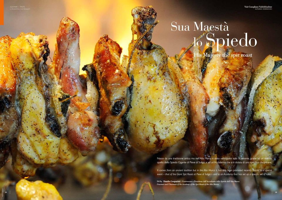 It comes from an ancient tradition but in the Alta Marca it has only been promoted recently, thanks to a special event that of the Giant Spit Roast at Pieve di Soligo and to an