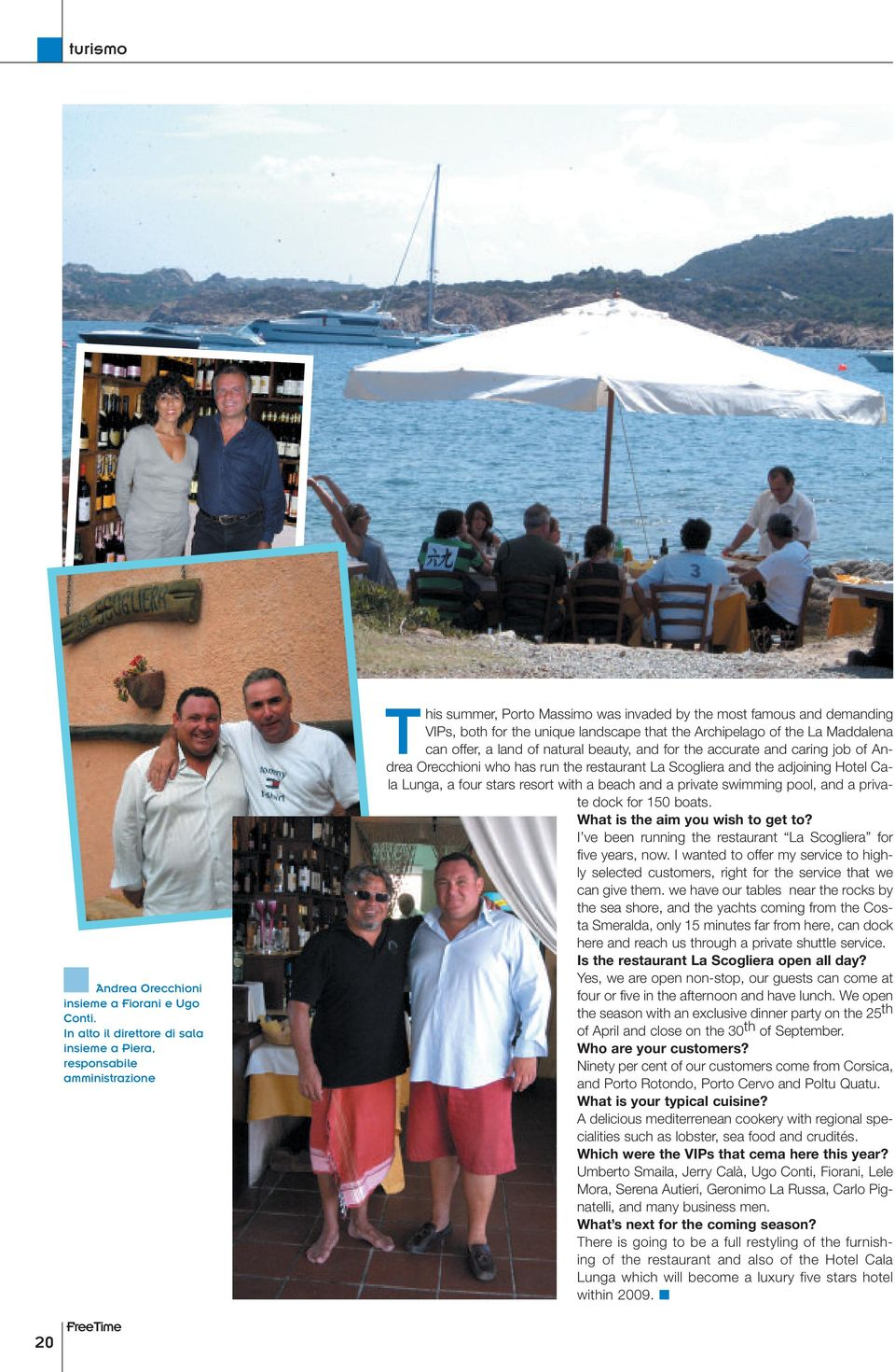 Archipelago of the La Maddalena can offer, a land of natural beauty, and for the accurate and caring job of Andrea Orecchioni who has run the restaurant La Scogliera and the adjoining Hotel Cala