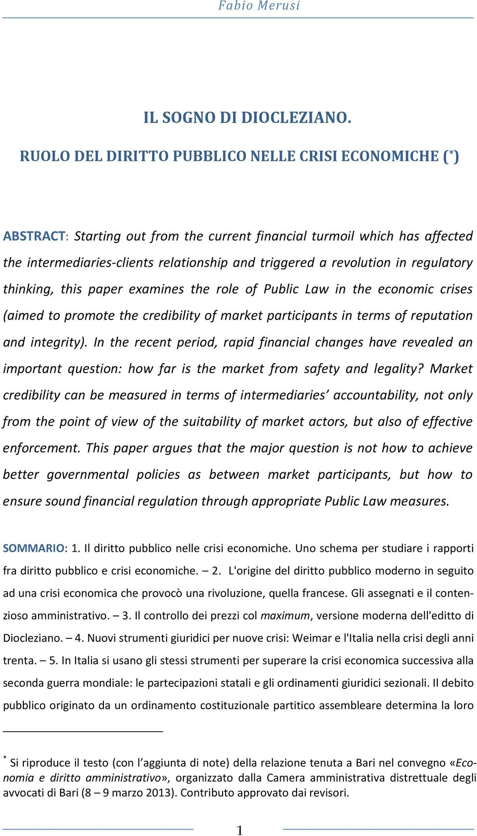 in regulatory thinking, this paper examines the role of Public Law in the economic crises (aimed to promote the credibility of market participants in terms of reputation and integrity).