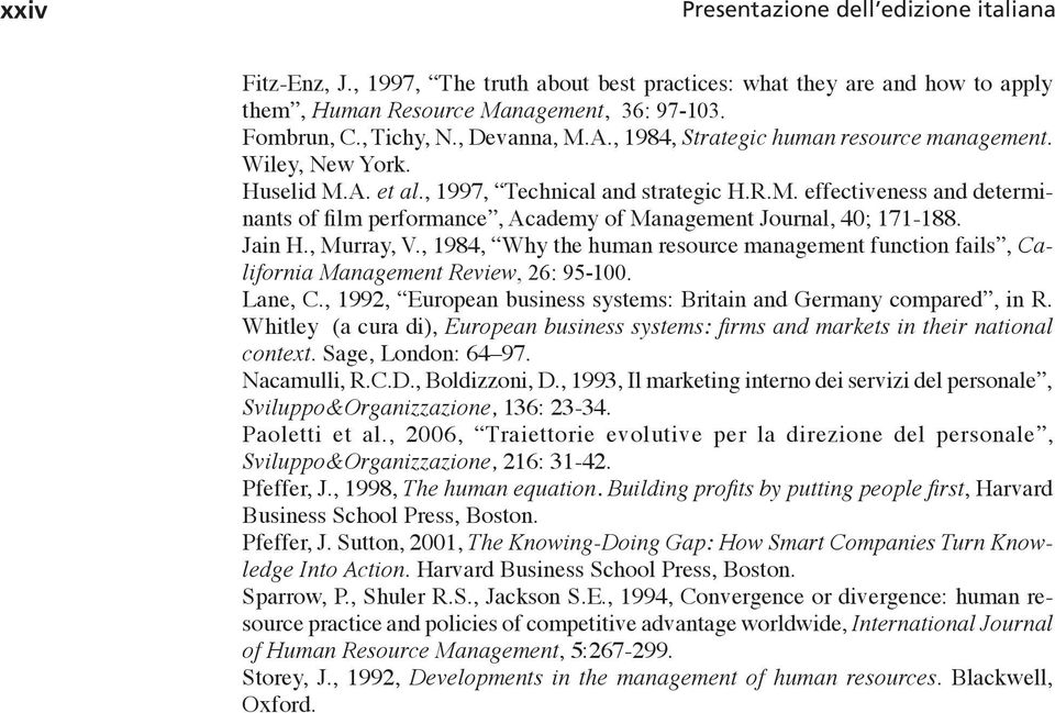 Jain H., Murray, V., 1984, Why the human resource management function fails, California Management Review, 26: 95-100. Lane, C., 1992, European business systems: Britain and Germany compared, in R.