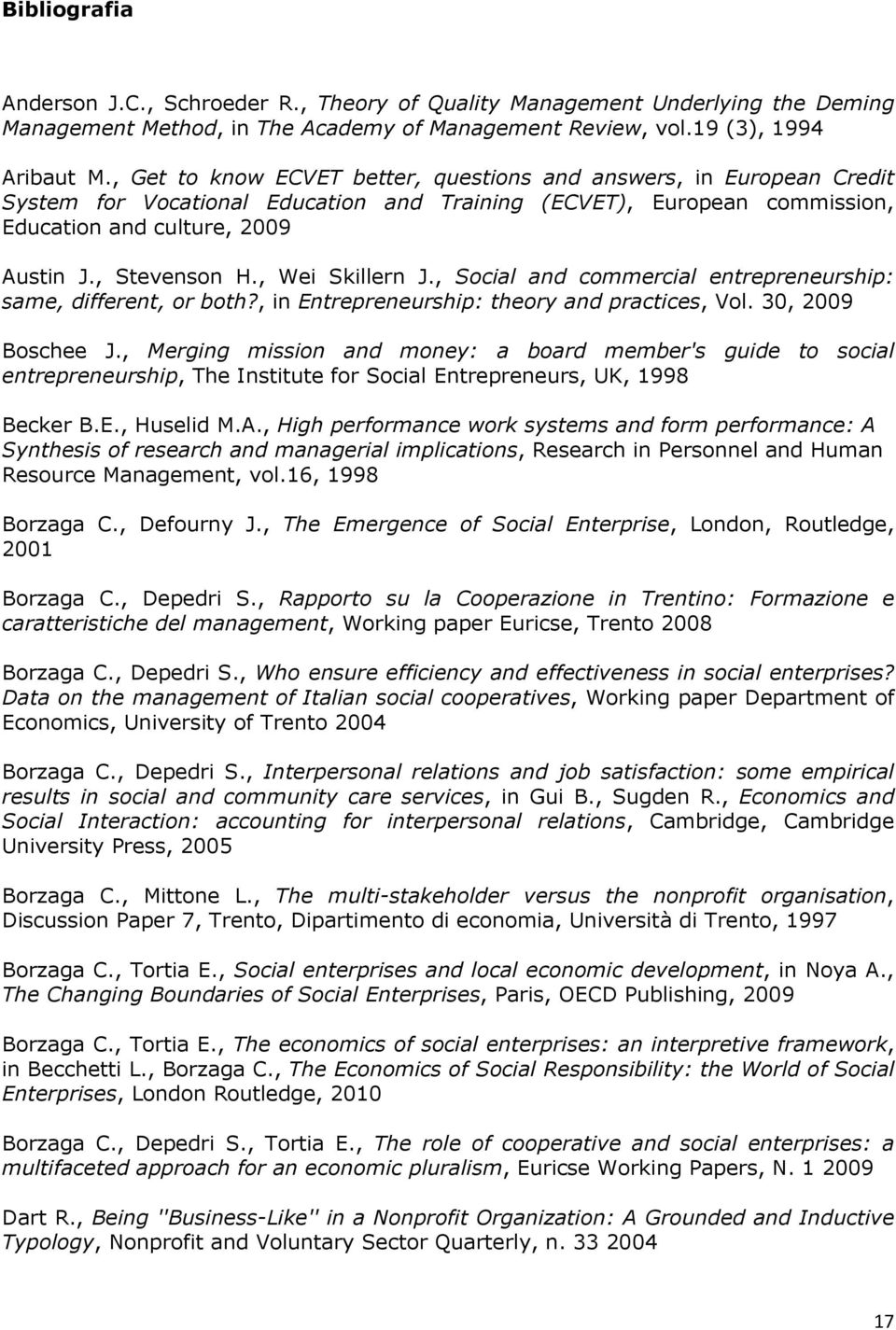 , Wei Skillern J., Social and commercial entrepreneurship: same, different, or both?, in Entrepreneurship: theory and practices, Vol. 30, 2009 Boschee J.
