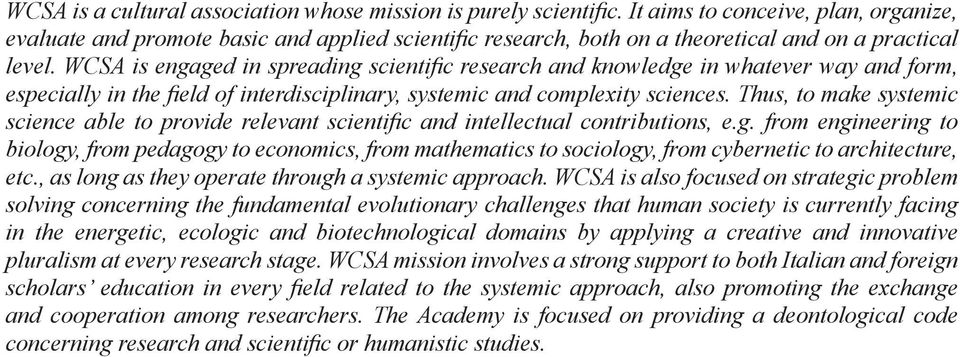 WCSA is engaged in spreading scientific research and knowledge in whatever way and form, especially in the field of interdisciplinary, systemic and complexity sciences.