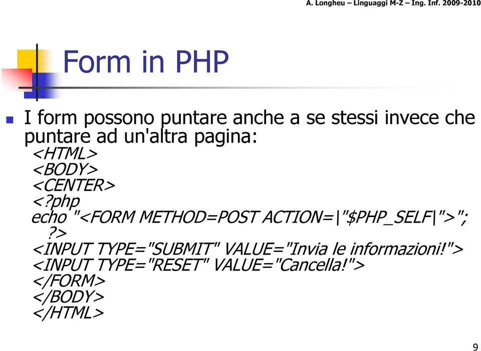"php echo ""<FORM METHOD=POST ACTION=\""$PHP_SELF\"">"";?"