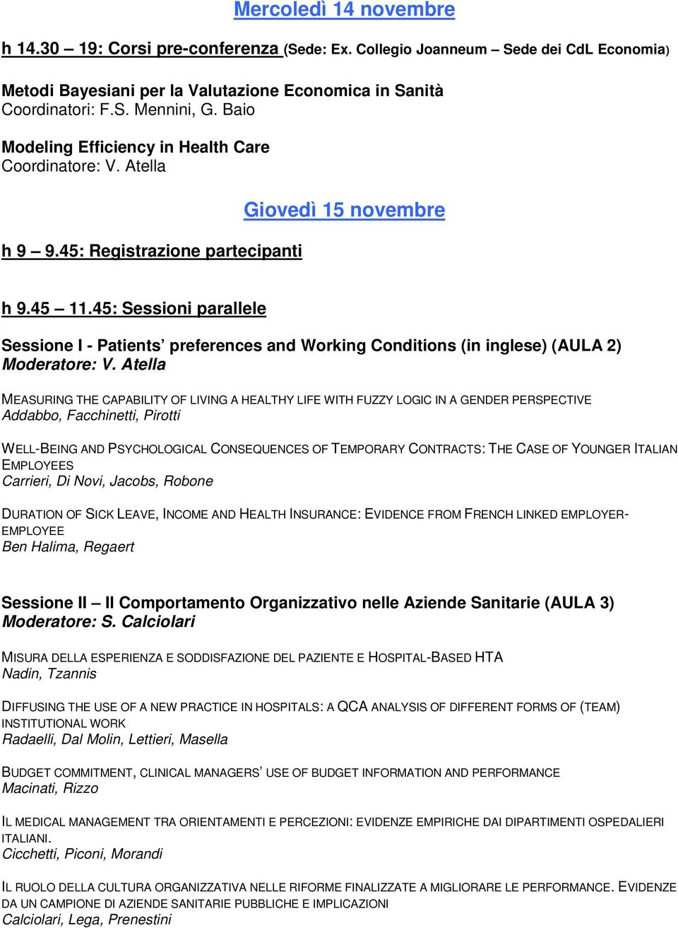 45: Sessioni parallele Sessione I - Patients preferences and Working Conditions (in inglese) (AULA 2) Moderatore: V.