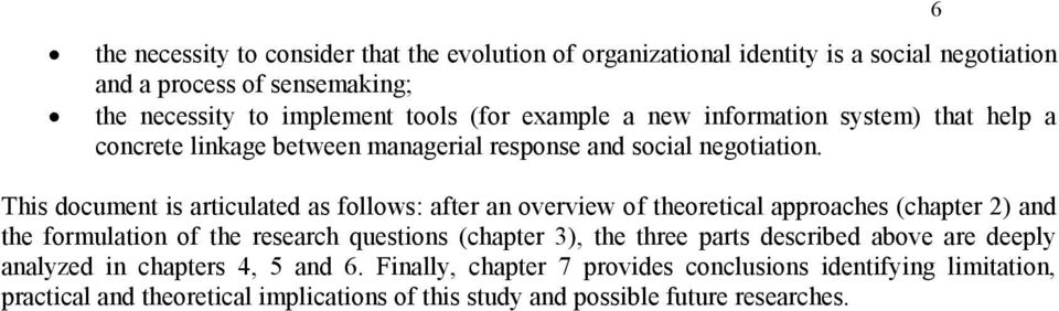 6 This document is articulated as follows: after an overview of theoretical approaches (chapter 2) and the formulation of the research questions (chapter 3), the