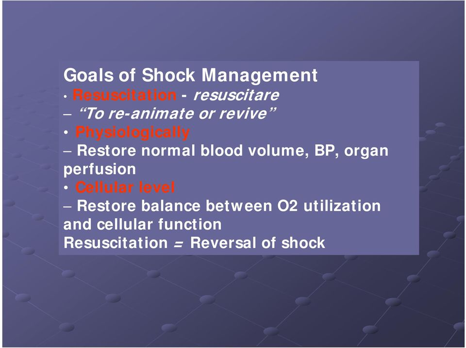 volume, BP, organ perfusion Cellular level Restore balance