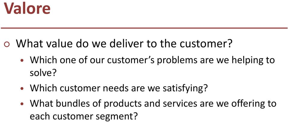 solve? Which customer needs are we satisfying?