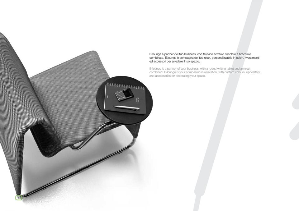 tuo spazio. E-lounge is a partner of your business, with a round writing tablet and armrest combined.