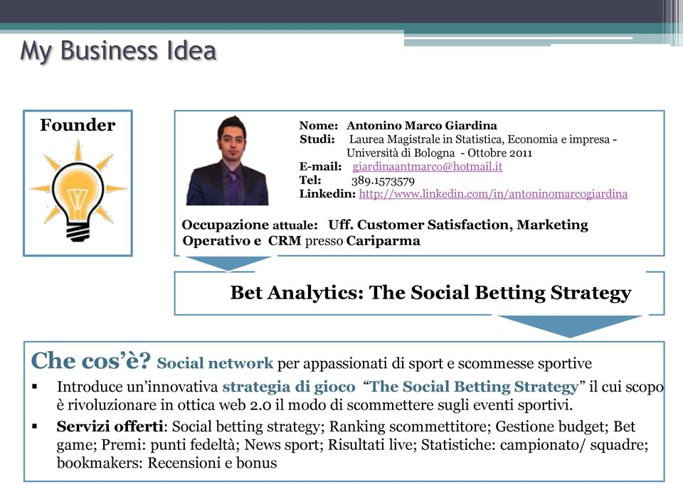 Customer Satisfaction, Marketing Operativo e CRM presso Cariparma Bet Analytics: The Social Betting Strategy Che cos è?