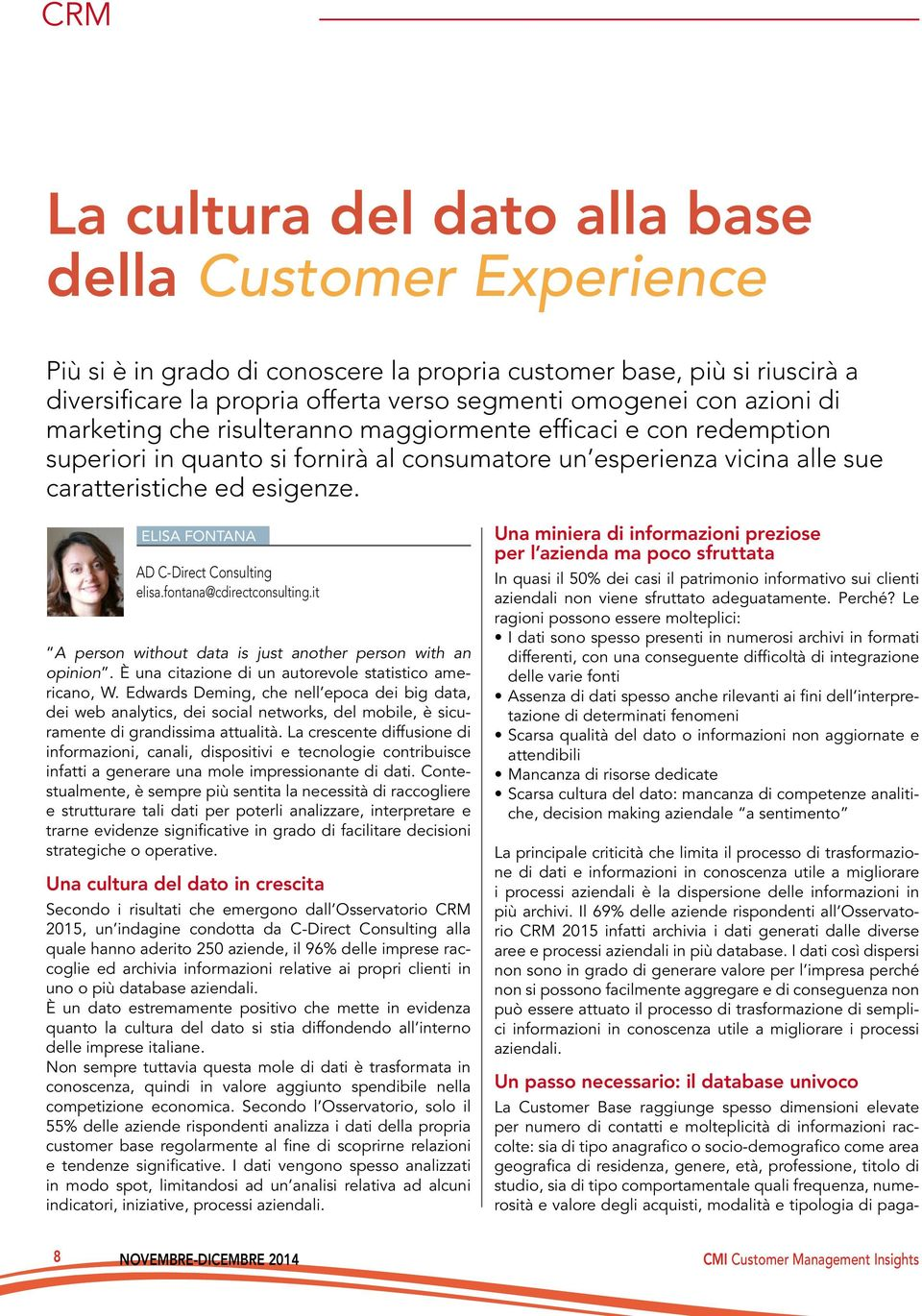 ELISA FONTANA AD C-Direct Consulting elisa.fontana@cdirectconsulting.it A person without data is just another person with an opinion. È una citazione di un autorevole statistico americano, W.