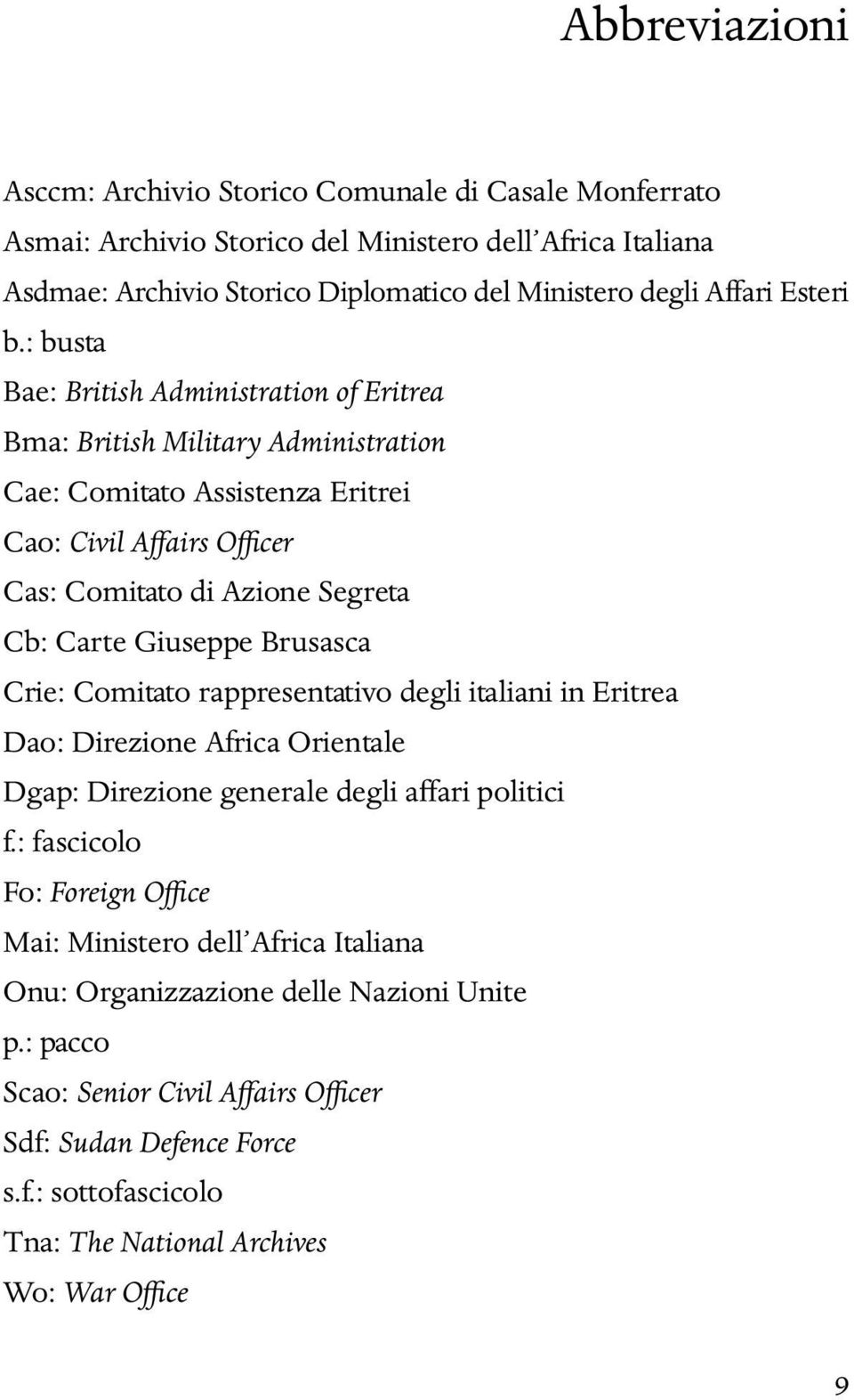 : busta Bae: British Administration of Eritrea Bma: British Military Administration Cae: Comitato Assistenza Eritrei Cao: Civil Affairs Officer Cas: Comitato di Azione Segreta Cb: Carte Giuseppe