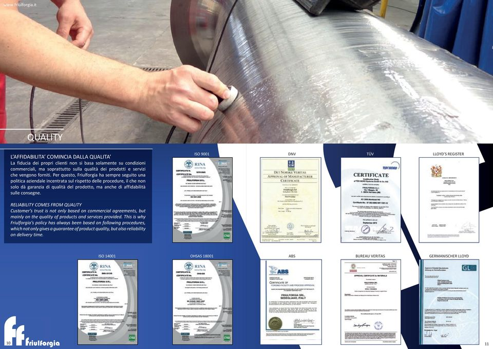 ISO 9001 DNV TÜV LLOYD S REGISTER RELIABILITY COMES FROM QUALITY Customer s trust is not only based on commercial agreements, but mainly on the quality of products and services provided.