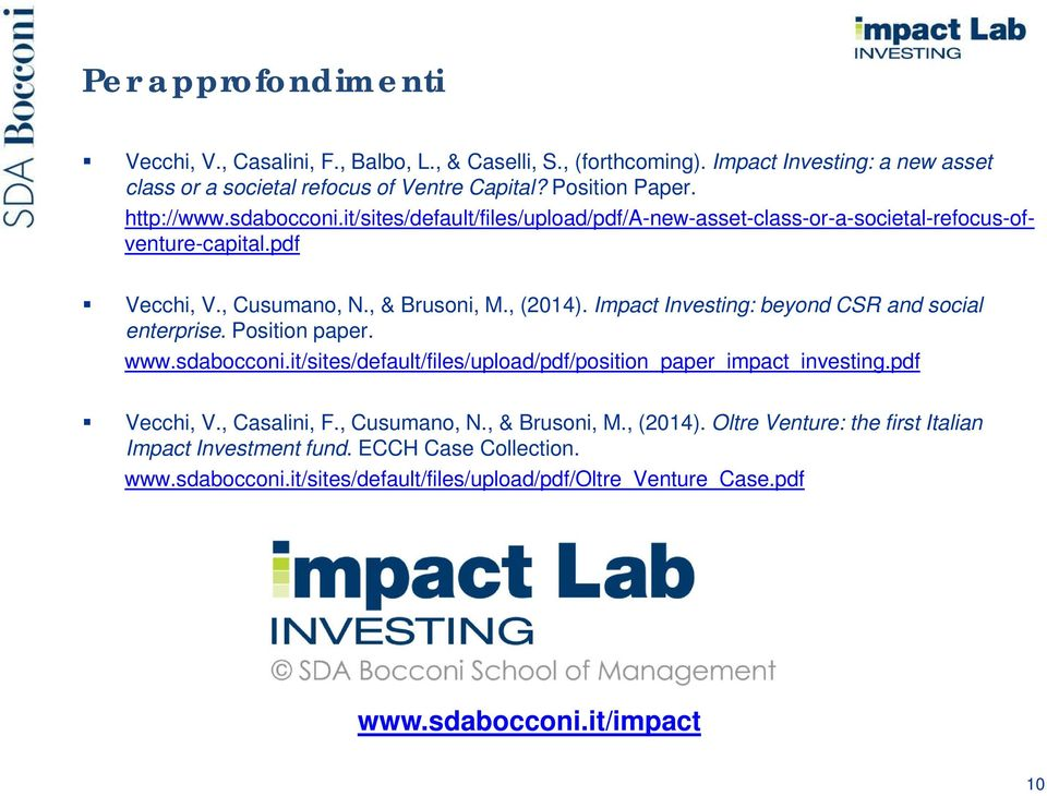 : beyond CSR and social enterprise. Position paper. www.sdabocconi.it/sites/default/files/upload/pdf/position_paper_impact_investing.pdf Vecchi, V., Casalini, F., Cusumano, N.