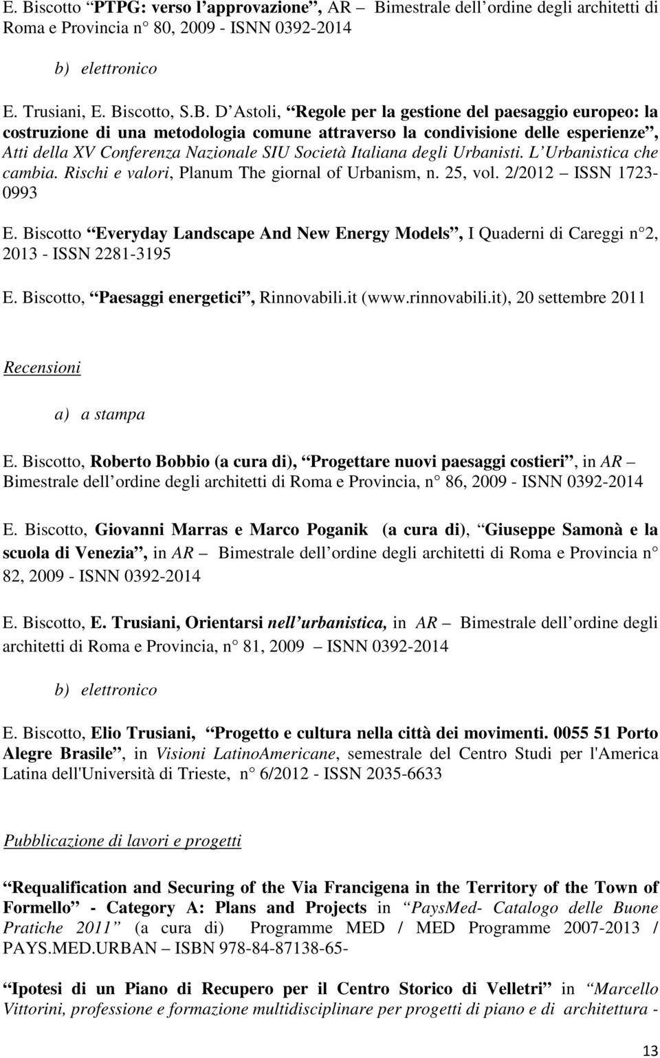 L Urbanistica che cambia. Rischi e valori, Planum The giornal of Urbanism, n. 25, vol. 2/2012 ISSN 1723-0993 E.
