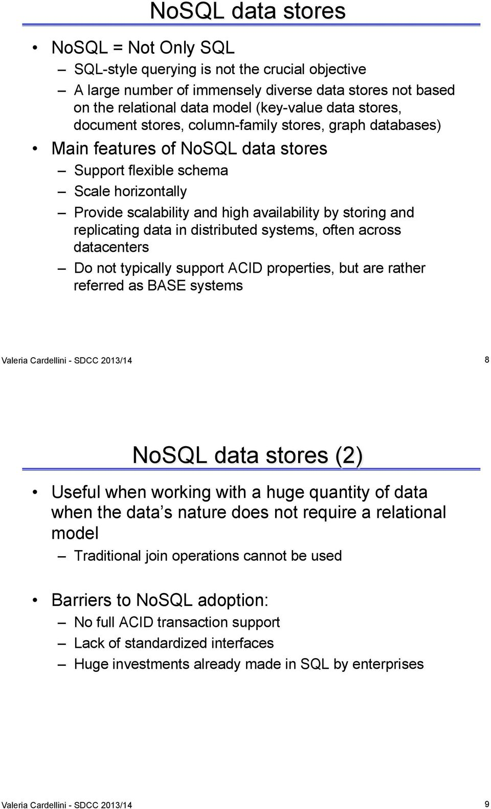 replicating data in distributed systems, often across datacenters Do not typically support ACID properties, but are rather referred as BASE systems Valeria Cardellini - SDCC 2013/14 8 NoSQL data