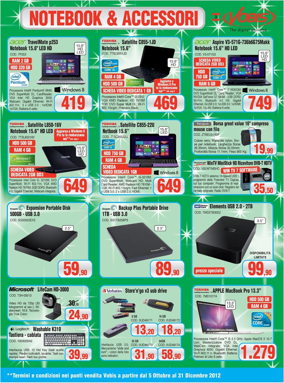 0 ; 1xMI; 1xVGA; Batteria 6 celle; 419 Satellite L850-16V Notebook Aggiorna a Windows 8 Pro te lo rimborsiamo noi**ved. pag 3 CoD.