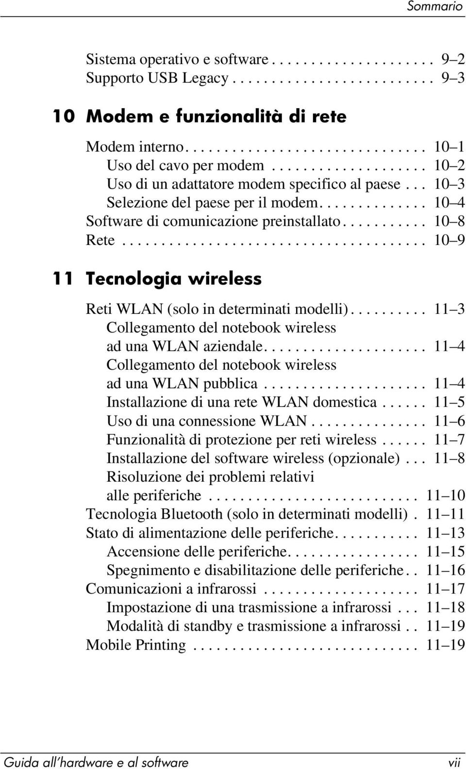 ...................................... 10 9 11 Tecnologia wireless Reti WLAN (solo in determinati modelli).......... 11 3 Collegamento del notebook wireless ad una WLAN aziendale.