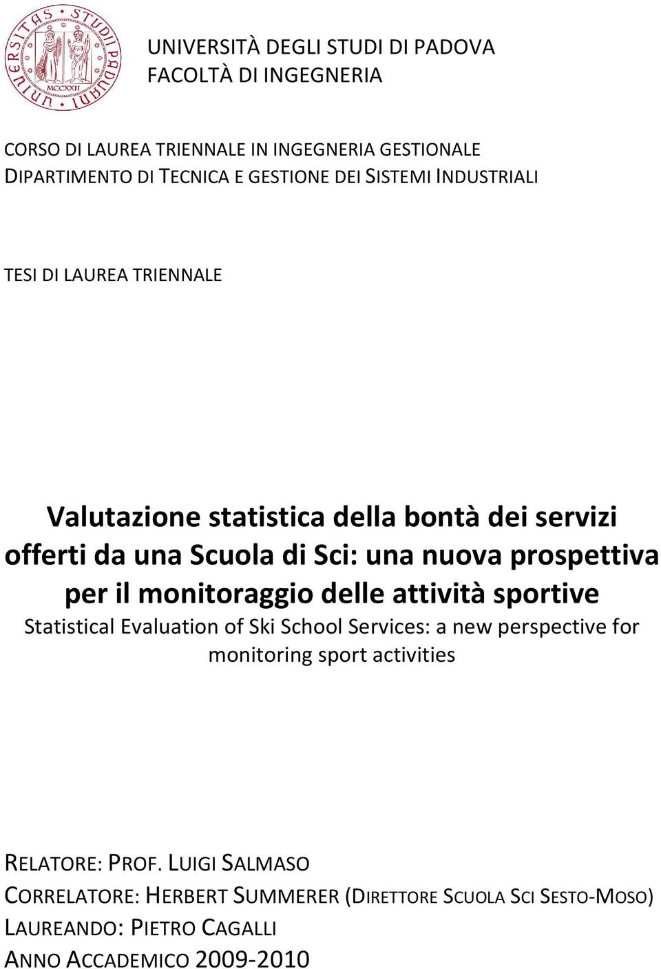 prospettiva per il monitoraggio delle attività sportive Statistical Evaluation of Ski School Services: a new perspective for monitoring sport