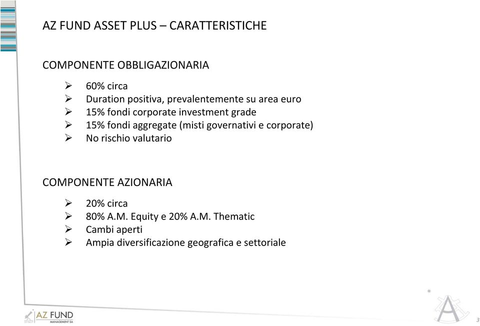 aggregate (misti governativi e corporate) No rischio valutario COMPONENTE AZIONARIA 20%