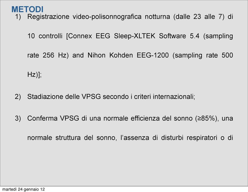4 (sampling rate 256 Hz) and Nihon Kohden EEG-1200 (sampling rate 500 Hz)]; 2) Stadiazione delle