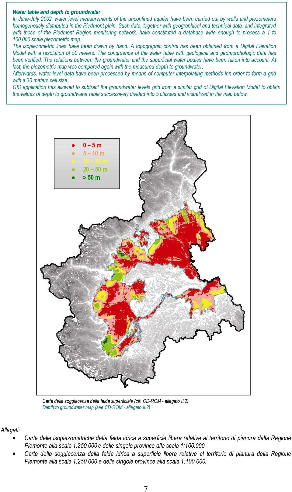 Such data, together with geographical and technical data, and integrated with those of the Piedmont Region monitoring network, have constituted a database wide enough to process a 1 to 100,000 scale