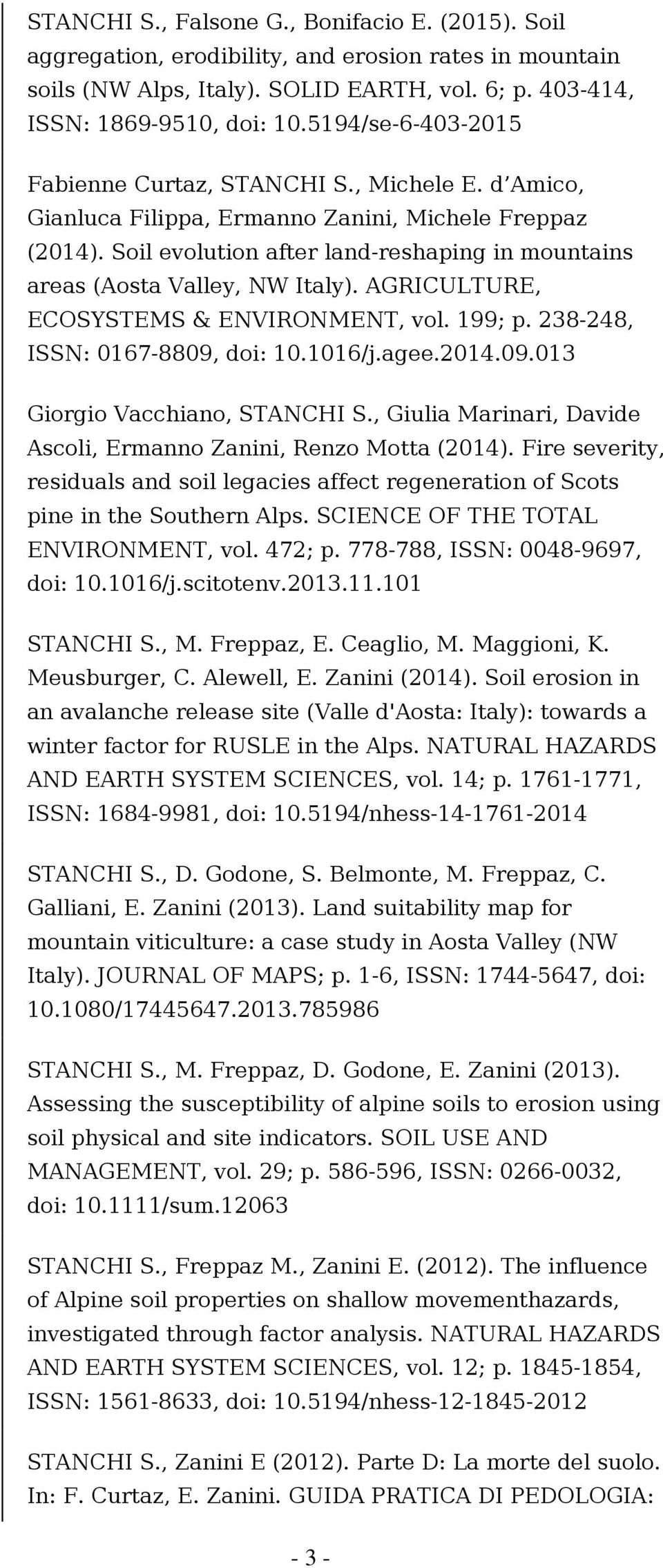 Soil evolution after land-reshaping in mountains areas (Aosta Valley, NW Italy). AGRICULTURE, ECOSYSTEMS & ENVIRONMENT, vol. 199; p. 238-248, ISSN: 0167-8809, doi: 10.1016/j.agee.2014.09.013 Giorgio Vacchiano, STANCHI S.