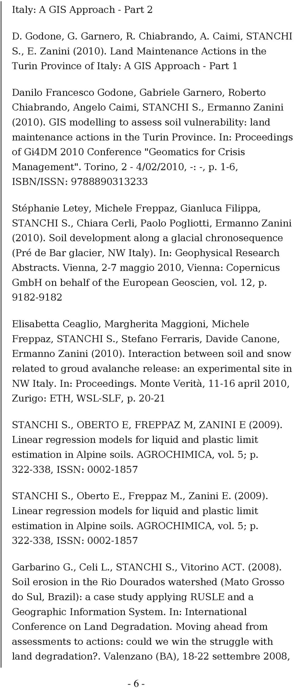 "GIS modelling to assess soil vulnerability: land maintenance actions in the Turin Province. In: Proceedings of Gi4DM 2010 Conference ""Geomatics for Crisis Management"". Torino, 2-4/02/2010, -: -, p."